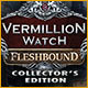 Vermillion Watch: Fleshbound Collector's Edition