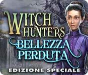 Witch Hunters: Bellezza perduta Edizione Speciale